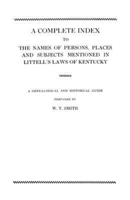 A Complete Index to the Names of Persons, Places and Subjects Mentioned in Littell's Laws of Kentucky by Smith image