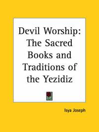 Devil Worship: The Sacred Books and Traditions of the Yezidiz by Isya Joseph