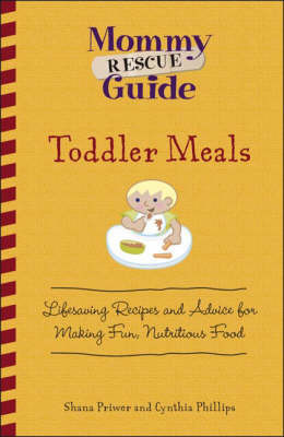 Toddler Meals: Lifesaving Recipes and Advice for Making Fun, Nutritious Food by Shana Priwer