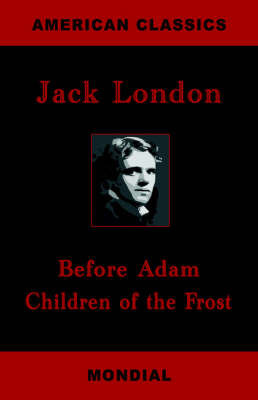 Before Adam. Children of the Frost. by Jack London