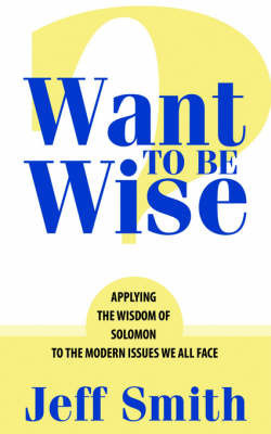 Want to Be Wise? by Jeff Smith