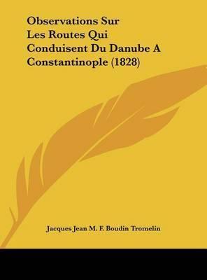 Observations Sur Les Routes Qui Conduisent Du Danube a Constantinople (1828) by Jacques Jean M F Boudin Tromelin