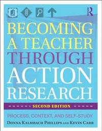 Becoming a Teacher Through Action Research: Process, Context, and Self-Study by Donna Kalmbach Phillips image