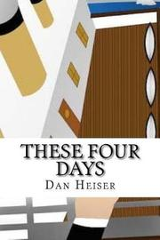 These Four Days by Dan Heiser image