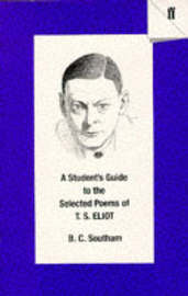 A Student's Guide to the Selected Poems of T. S. Eliot by B.C. Southam