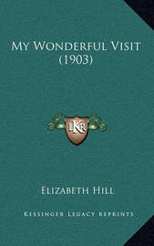 My Wonderful Visit (1903) by Elizabeth Hill