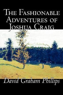 The Fashionable Adventures of Joshua Craig by David Graham Phillips