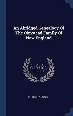 An Abridged Genealogy of the Olmstead Family of New England by Elijah L Thomas