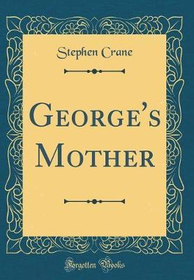 George's Mother (Classic Reprint) by Stephen Crane