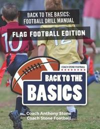 Back to the Basics Football Drill Manual by Anthony Stone