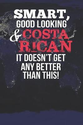 Smart, Good Looking & Costa Rican It Doesn't Get Any Better Than This! by Natioo Publishing