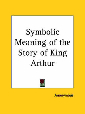 Symbolic Meaning of the Story of King Arthur by * Anonymous image