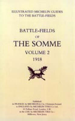 Bygone Pilgrimage. The Somme Volume 2 1918 an Illustrated History and Guide to the Battlefields: v. 2 by Michelin