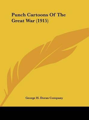 Punch Cartoons of the Great War (1915) by H Doran Company George H Doran Company