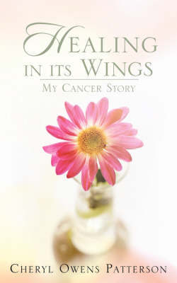 Healing in Its Wings by Cheryl, Owens Patterson