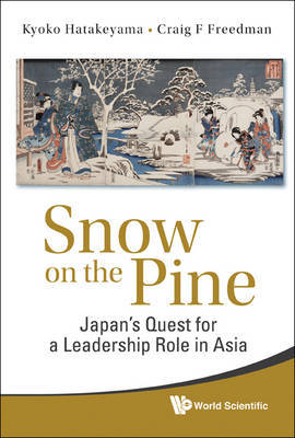 Snow On The Pine: Japan's Quest For A Leadership Role In Asia by Kyoko Hatakeyama