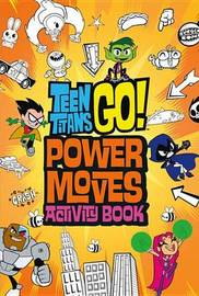Teen Titans Go!: Power Moves Activity Book by Magnolia Belle