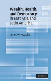 Wealth, Health, and Democracy in East Asia and Latin America by James W. McGuire image
