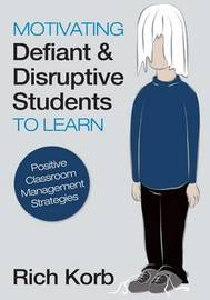 Motivating Defiant and Disruptive Students to Learn by Richard D. Korb