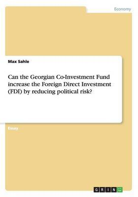 Can the Georgian Co-Investment Fund Increase the Foreign Direct Investment (Fdi) by Reducing Political Risk? by Max Sahle image
