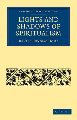 Lights and Shadows of Spiritualism by Daniel Dunglas Home