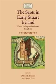 The Scots in Early Stuart Ireland by David Edwards