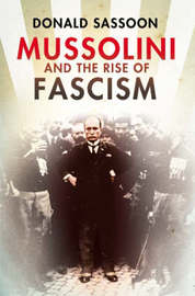 Mussolini and the Rise of Fascism by Donald Sassoon image