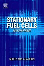 Stationary Fuel Cells: An Overview by Kerry-Ann Adamson
