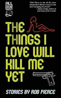 The Things I Love Will Kill Me Yet by Rob Pierce image