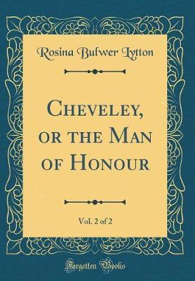 Cheveley, or the Man of Honour, Vol. 2 of 2 (Classic Reprint) by Rosina Bulwer Lytton