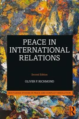 Peace in International Relations by Oliver P Richmond
