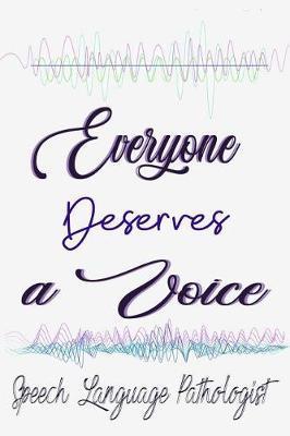 Everyone Deserves a Voice Speech Language Pathologist by Deep Senses Designs