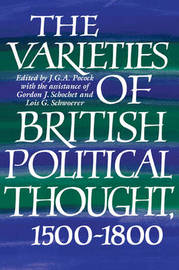 The Varieties of British Political Thought, 1500-1800 by J.G.A. Pocock