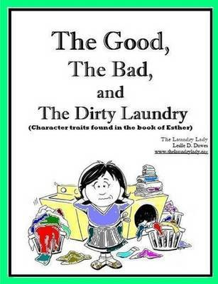 The Good, The Bad and The Dirty Laundry by Leslie Dawes image
