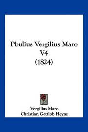 Pbulius Vergilius Maro V4 (1824) by Christian Gottlob Heyne