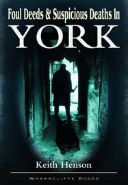 Foul Deeds and Suspicious Deaths in York by Keith Henson image