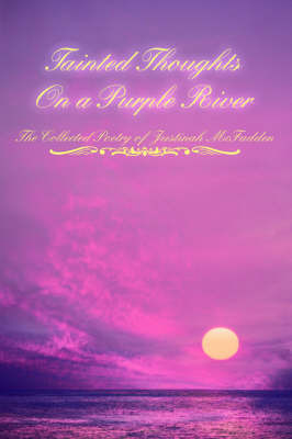 Tainted Thoughts on a Purple River by Justinah McFadden