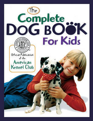 Complete Dog Book for Kids by American Kennel Club