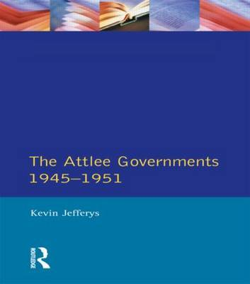 The Attlee Governments 1945-1951 by Kevin Jefferys image