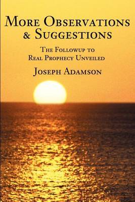More Observations & Suggestions : The Followup to Real Prophecy Unveiled by Joseph J Adamson image