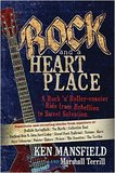 Rock and a Heart Place: A Rock 'n' Roll Rollercoaster Ride from Rebellion to Sweet Salvation by Ken Mansfield