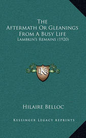 The Aftermath or Gleanings from a Busy Life: Lambkin's Remains (1920) by Hilaire Belloc