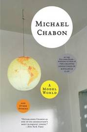 A Model World and Other Stories by Michael Chabon