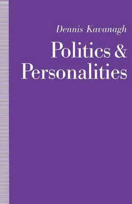 Politics and Personalities by Dennis Kavanagh