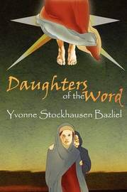 Daughters of the Word by Yvonne Stockhausen Bazliel image