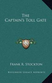 The Captain's Toll Gate by Frank .R.Stockton