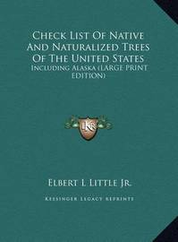 Check List of Native and Naturalized Trees of the United States: Including Alaska (Large Print Edition) by Elbert Luther Little