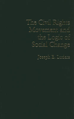 The Civil Rights Movement and the Logic of Social Change by Joseph E. Luders image