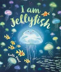 I Am Jellyfish by Ruth Paul