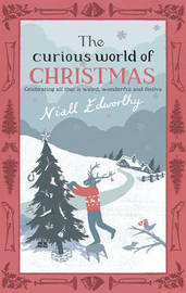 The Curious World Of Christmas by Niall Edworthy image